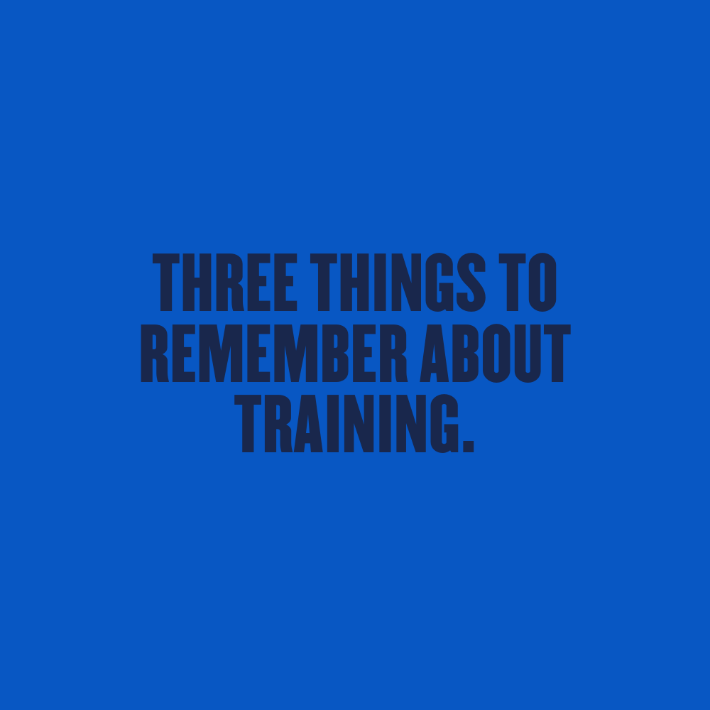 Three things to remember about training