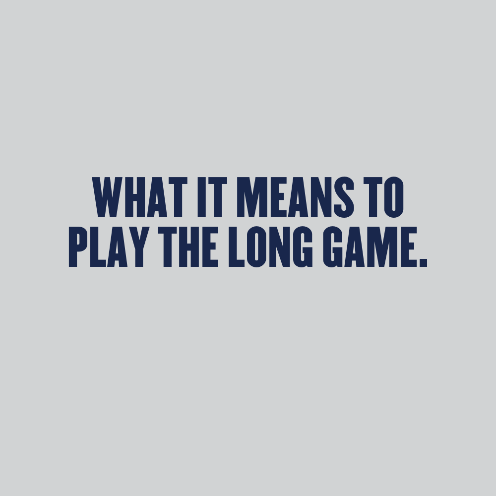 What it means to play the long game