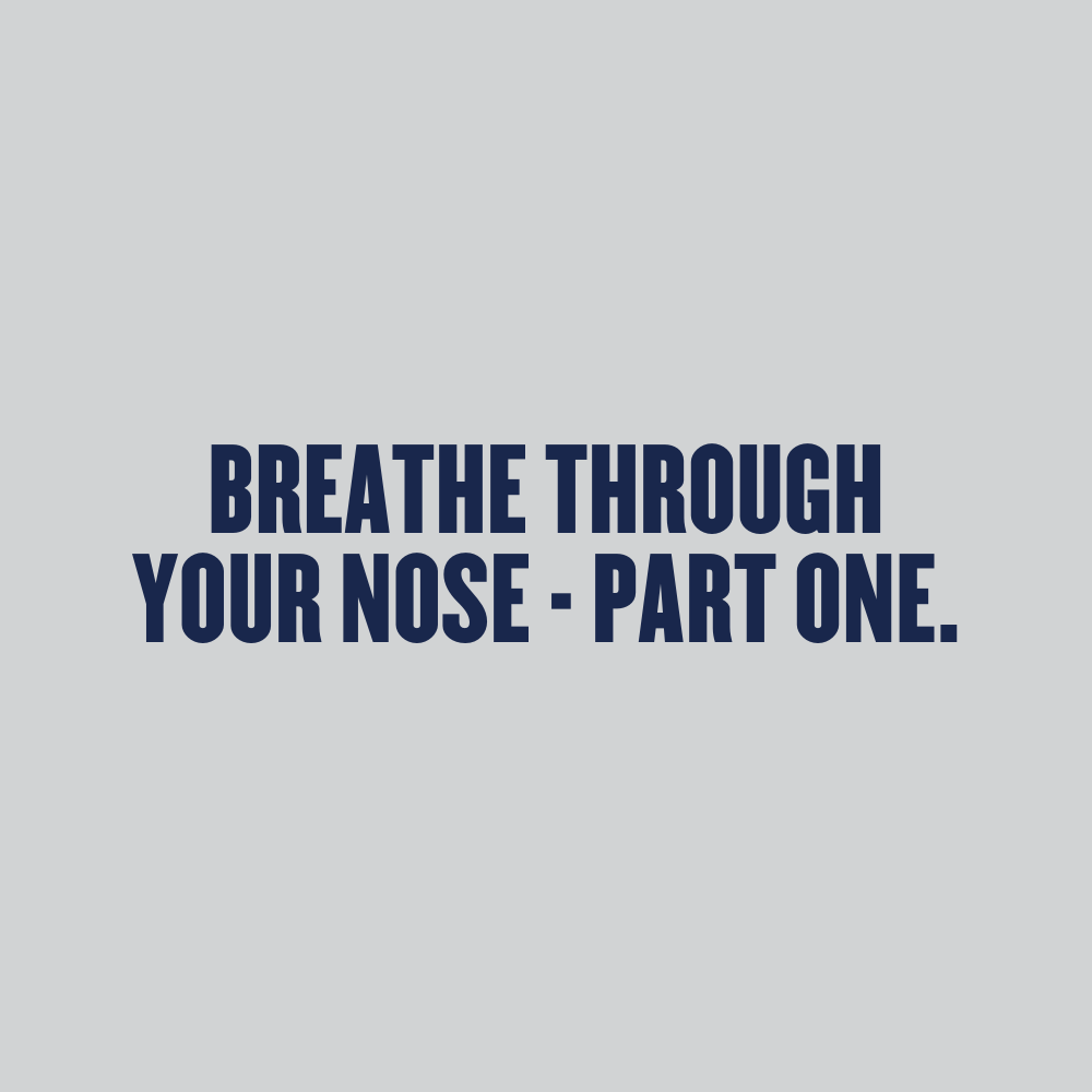 Breathe Through Your Nose Part One