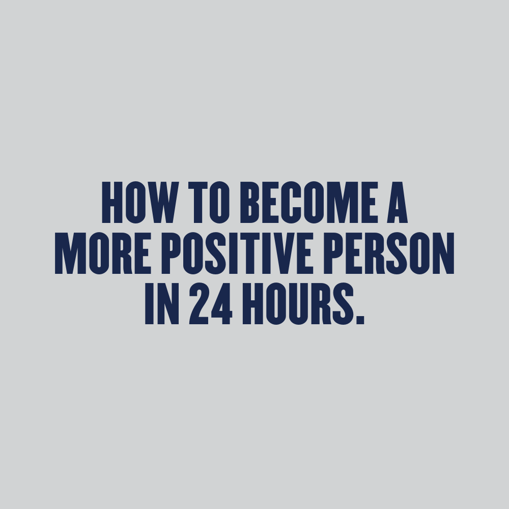 How to Become a More Positive Person in 24 Hours
