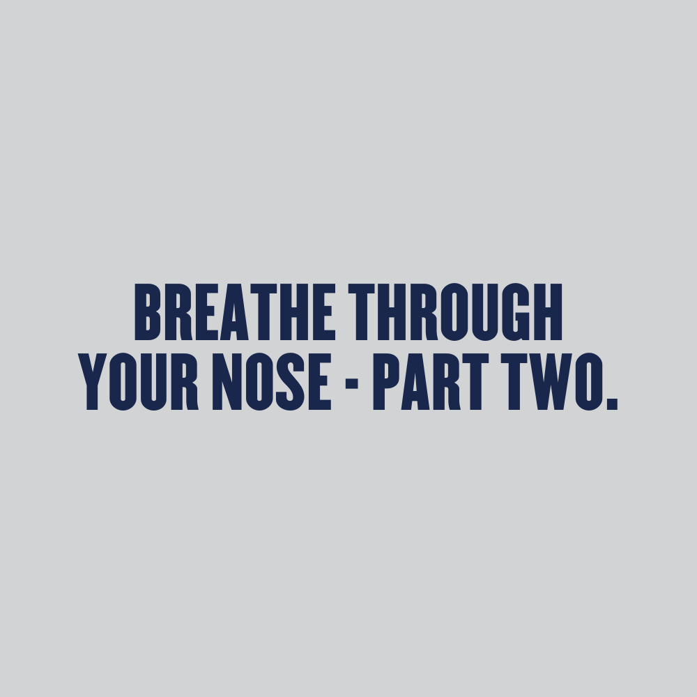 Breathe Through Your Nose Part Two