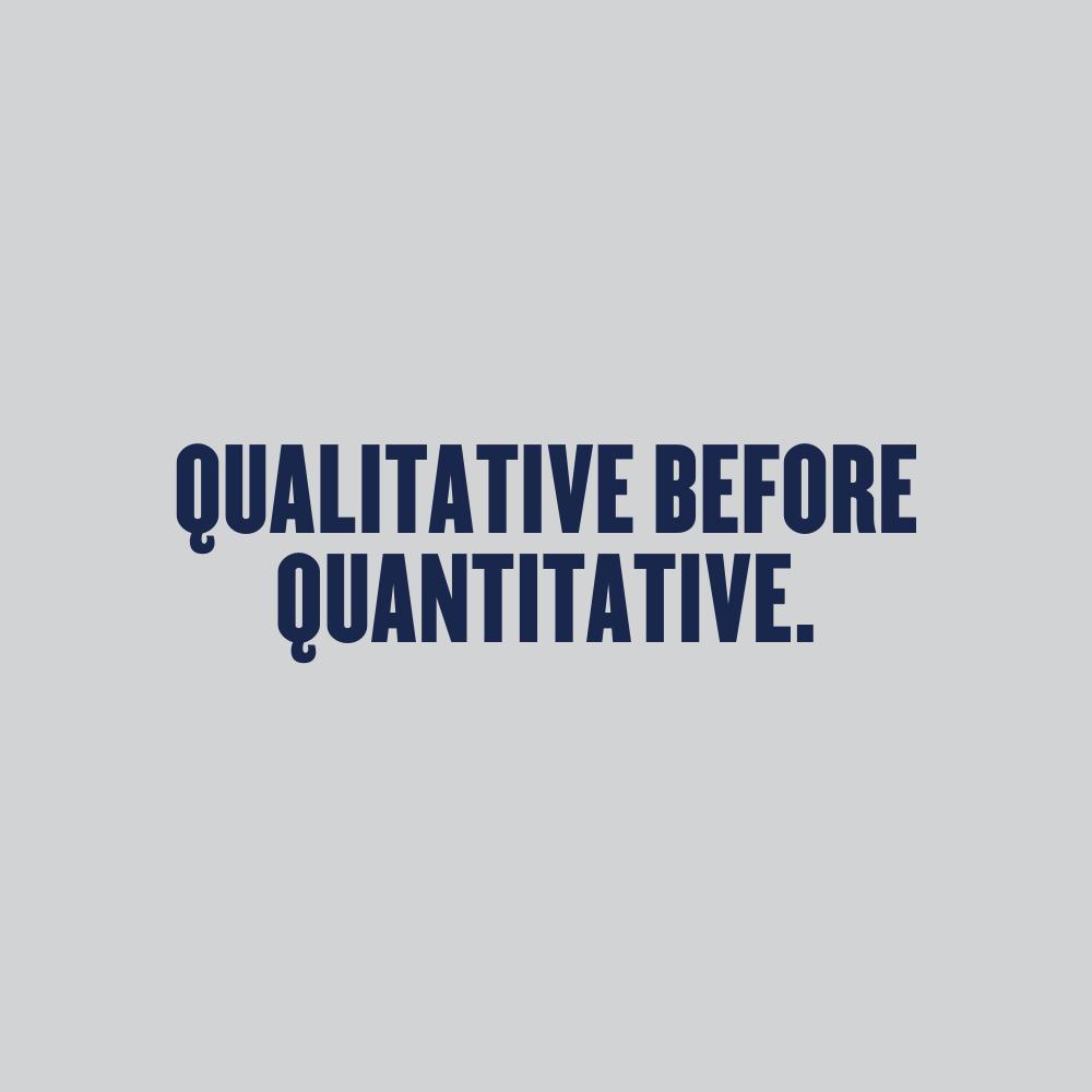 Qualitative before Quantitative