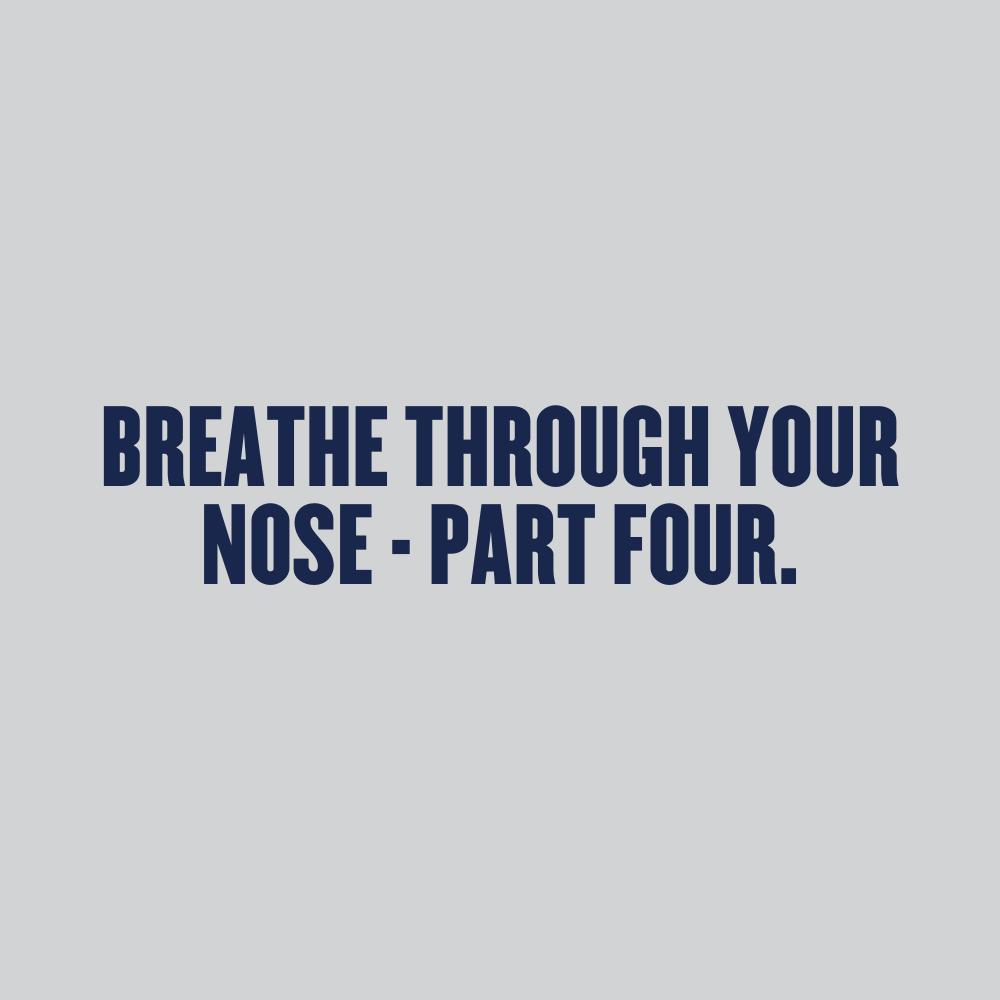 Breath Through Your Nose - Part Four