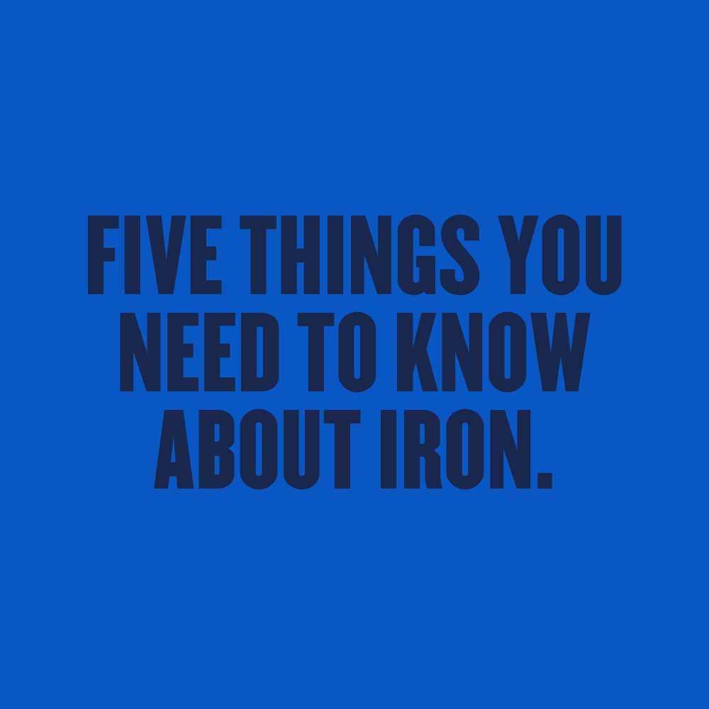 Five Things You Need To Know About Iron